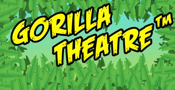 Gorilla Theatre™